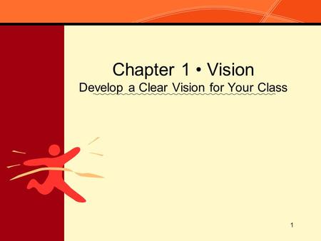 1 Chapter 1 Vision Develop a Clear Vision for Your Class.
