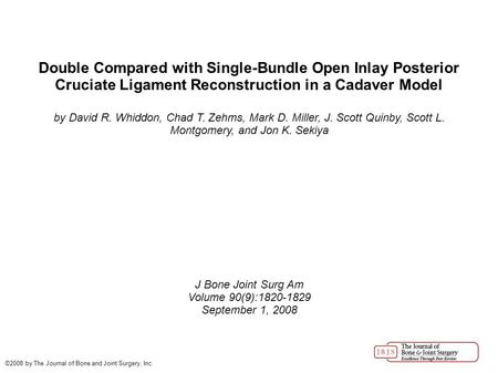 Double Compared with Single-Bundle Open Inlay Posterior Cruciate Ligament Reconstruction in a Cadaver Model by David R. Whiddon, Chad T. Zehms, Mark D.
