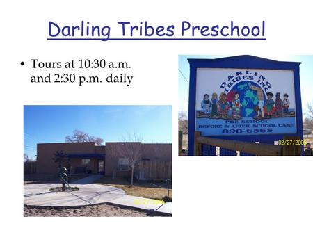 Darling Tribes Preschool Tours at 10:30 a.m. and 2:30 p.m. daily.