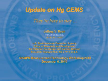 Update on Hg CEMS Jeffrey V. Ryan (919) 541-1437 U.S. Environmental Protection Agency Office of Research and Development Air Pollution.