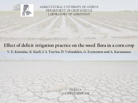 AGRICULTURAL UNIVERSITY OF ATHENS DEPARTMENT OF CROP SCIENCE LABORATORY OF AGRONOMY Effect of deficit irrigation practice on the weed flora in a corn crop.