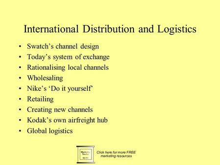 International Distribution and Logistics Swatch's channel design Today's system of exchange Rationalising local channels Wholesaling Nike's 'Do it yourself'