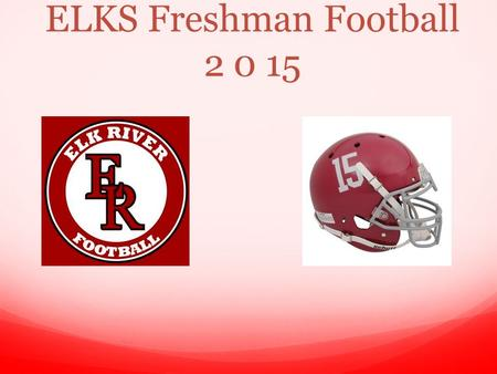 ELKS Freshman Football 2 0 15. Parent/Player Meeting Freshman Coaches: Tobby Stroud : Freshman Head Coach, - LB's, RB's Josh Krois: Offensive Line, Defensive.