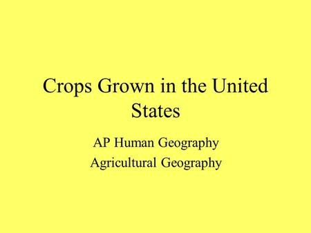 Crops Grown in the United States AP Human Geography Agricultural Geography.