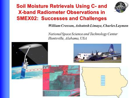 William Crosson, Ashutosh Limaye, Charles Laymon National Space Science and Technology Center Huntsville, Alabama, USA Soil Moisture Retrievals Using C-
