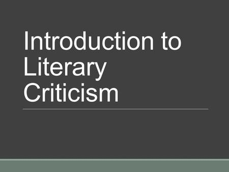 "Introduction to Literary Criticism. Literary Criticism and Theory Any piece of text can be read with a number of different sets of ""glasses,"" meaning."