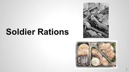 1 Soldier Rations. 2 Union: -Hardtack (flour, salt, water) -Salted pork, bacon or beef (skillygalee) -Cornmeal (ground, dry corn) -In lesser amounts: