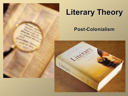 Literary Theory Post-Colonialism. Literary Theory Defined: systematic study of the nature of literature and methods for analyzing literaturesystematic.