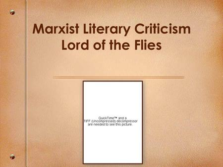 Marxist Literary Criticism Lord of the Flies. Literary Criticism is the study, analysis, and evaluation of imaginative literature. Formalist approach.