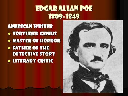 Edgar Allan Poe 1809-1849 American Writer Tortured genius Tortured genius master of horror master of horror father of the detective story father of the.