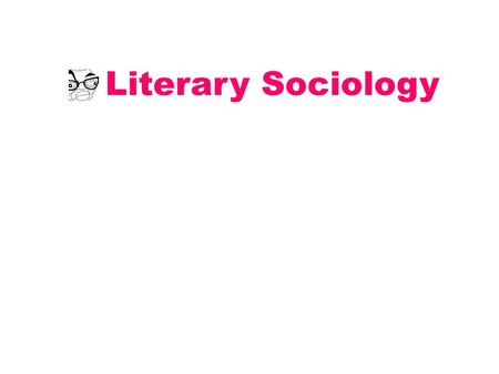 Literary Sociology. Some concepts of Pierre Boudieu Object, questions & method of Literary Sociology Some examples of Literary institutions Literary sociology.