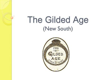 The Gilded Age (New South). What is the Gilded Age? Period between Civil War and WWI Less than 50 years it was transformed from a rural republic to an.