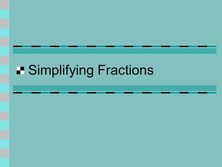 Simplifying Fractions. Vocabulary Equivalent fractions – fractions that name the same number.