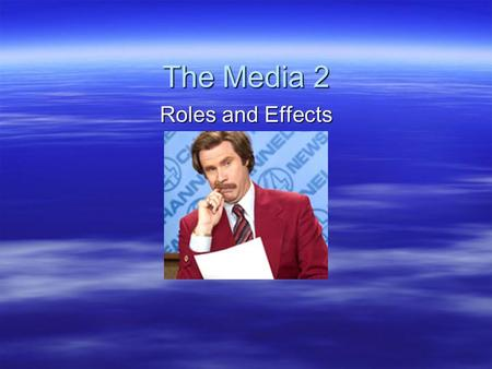 "The <strong>Media</strong> 2 Roles and Effects. ""Mega <strong>media</strong>""  Recently, <strong>media</strong> ownership has become increasingly concentrated  Emergence of huge <strong>media</strong> conglomerates "