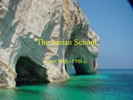 The Ionian School Late 18th -19th c.. Prose Writers The Ionian authors were primarily poets. Elizabeth Mutzan- Martinengou: Autobiography (Important for.