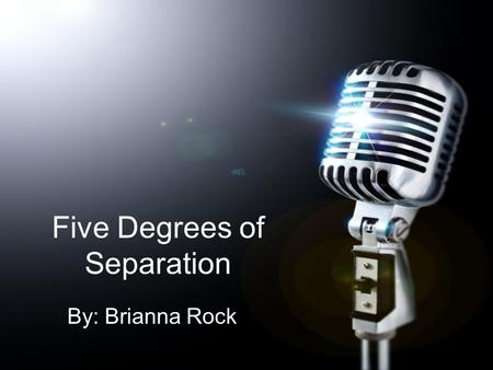 "Five Degrees of Separation By: Brianna Rock. Drake ""Part of the whole appeal of me as an artist is I did have things that were initially seen as strikes."