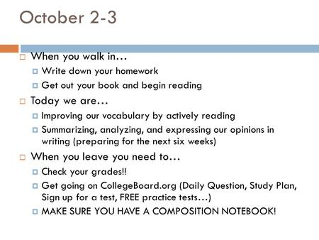 October 2-3  When you walk in…  Write down your homework  Get out your book and begin reading  Today we are…  Improving our vocabulary by actively.