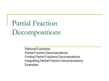 Partial Fraction Decompositions Rational Functions Partial Fraction Decompositions Finding Partial Fractions Decompositions Integrating Partial Fraction.