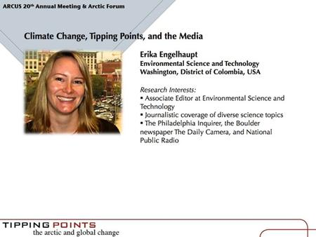 Climate Change, Tipping Points, and the Media Erika Engelhaupt Environmental Science and Technology Arctic Forum 2008.