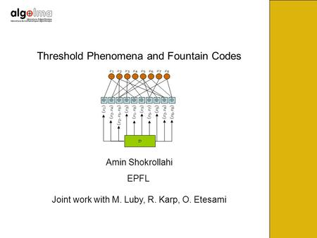 Threshold Phenomena and Fountain Codes Amin Shokrollahi EPFL Joint work with M. Luby, R. Karp, O. Etesami.