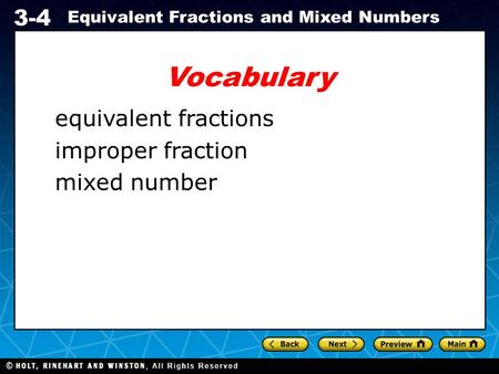Holt CA Course 1 3-4 Equivalent Fractions and Mixed Numbers Vocabulary equivalent fractions improper fraction mixed number.