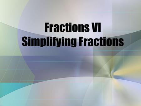 Fractions VI Simplifying Fractions Factor A number that divides evenly into another. Factors of 24 are 1,2, 3, 4, 6, 8, 12 and 24. Factors of 24 are.
