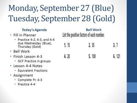 Monday, September 27 (Blue) Tuesday, September 28 (Gold) Today's Agenda Fill in Planner Practice 4-2, 4-3, and 4-4 due Wednesday (Blue), Thursday (Gold)