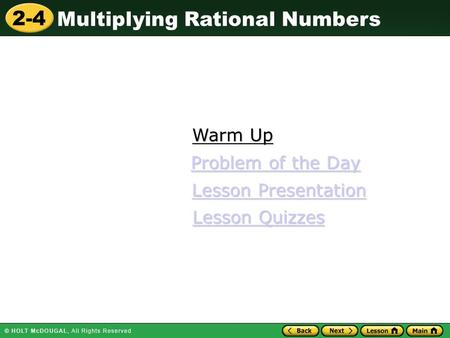 2-4 Multiplying Rational Numbers Warm Up Warm Up Lesson Presentation Lesson Presentation Problem of the Day Problem of the Day Lesson Quizzes Lesson Quizzes.