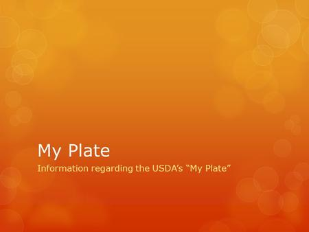 "My Plate Information regarding the USDA's ""My Plate"""