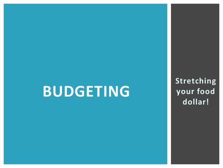 Stretching your food dollar! BUDGETING. How can you make your money go further? Stretching your food dollar can mean using GOOD STRATEGIES at home and.