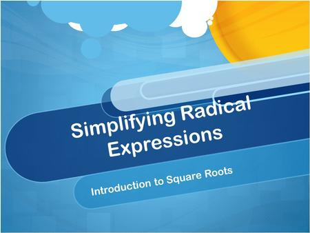Simplifying Radical Expressions Introduction to Square Roots.