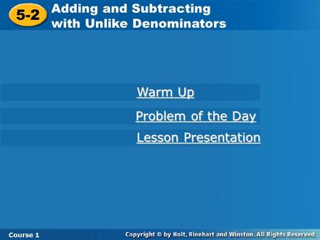 Course 1 5-2 Adding and Subtracting with Unlike Denominators 5-2 Adding and Subtracting with Unlike Denominators Course 1 Warm Up Warm Up Lesson Presentation.