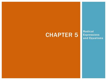 Radical Expressions and Equations CHAPTER 5. Chapter 5: Radical Expressions & Equations 5.1 – WORKING WITH RADICALS.