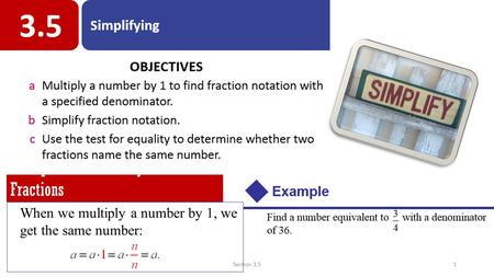 Multiplicative Identity for Fractions When we multiply a number by 1, we get the same number: Section 3.51.