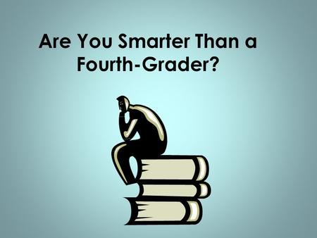 Are You Smarter Than a Fourth-Grader?
