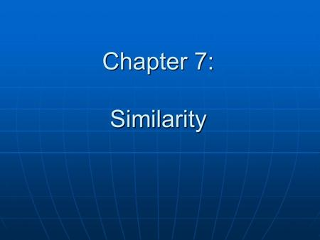 Chapter 7: Similarity.