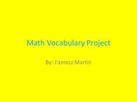 Math Vocabulary Project By: J'amezz Martin. Integer A whole number; a number that is not a fraction.