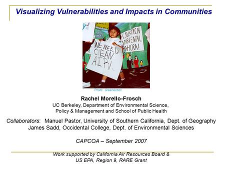 Visualizing Vulnerabilities and Impacts in Communities Photo: GreenAction Rachel Morello-Frosch UC Berkeley, Department of Environmental Science, Policy.
