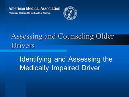 Assessing and Counseling Older Drivers Identifying and Assessing the Medically Impaired Driver.