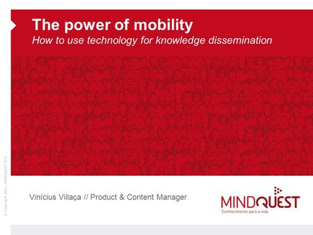 The power of mobility How to use technology for knowledge dissemination Vinícius Villaça // Product & Content Manager.