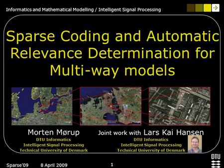 Informatics and Mathematical Modelling / Intelligent Signal Processing 1 Sparse'09 8 April 2009 Sparse Coding and Automatic Relevance Determination for.