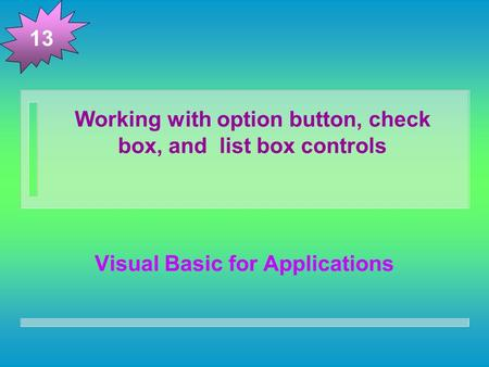 Working with option button, check box, and list box controls Visual Basic for Applications 13.