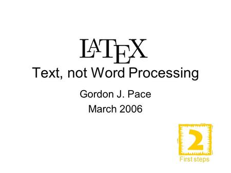 Text, not Word Processing Gordon J. Pace March 2006 First steps.