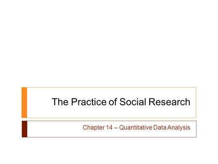 The Practice of Social Research Chapter 14 – Quantitative Data Analysis.