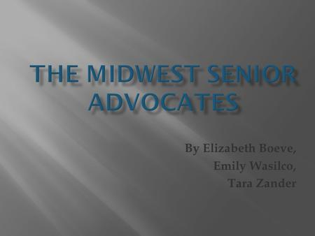 "By Elizabeth Boeve, Emily Wasilco, Tara Zander. ""Assist and inspire seniors to improve quality of life throughout the aging process by embracing the power."