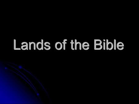 Lands of the Bible. What is religion? A view of the world A view of the world Faith and creeds Faith and creeds Relationship to a supreme being Relationship.