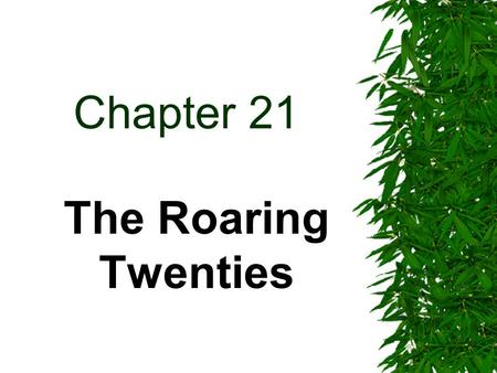 Chapter 21 The Roaring Twenties. Population exploded in the cities  2 Million people were leaving small town American and moving to the cities every.