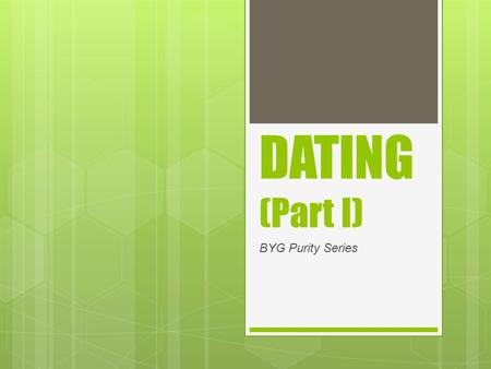 "DATING (Part I) BYG Purity Series. The PREFACE. ""It's so meant to be…"""