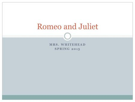 MRS. WHITEHEAD SPRING 2015 Romeo and Juliet. Shakespeare Born in Stratford Upon Avon in 1564  No one is sure on what day, but we assume that Shakespeare.