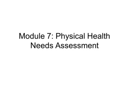 Module 7: Physical Health Needs Assessment. Objectives To understand the concept of harm minimisation. To be aware of the physical risks involved in drug.